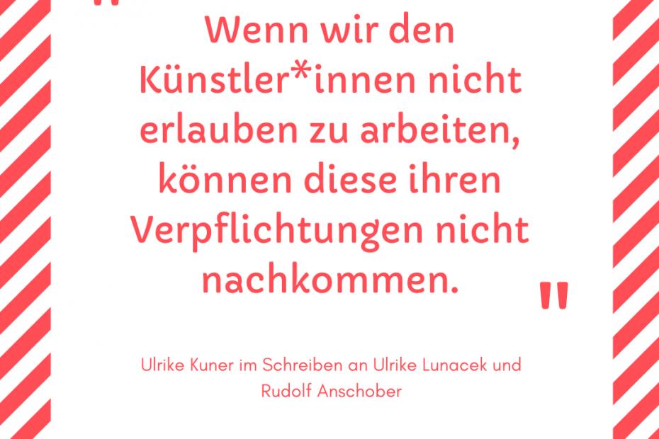 Ulrike Kuner schreibt an Kulturstaatssekretärin Ulrike Lunacek und Bundesminister Rudolf Anschober: Wenn wir den Künstler*innen nicht erlauben zu arbeiten, können diese ihren Verpflichtungen nicht nachkommen. ig freie theater