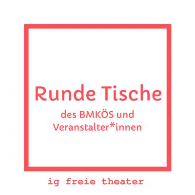 Runde Tische des BMKOES und Veranstalterinnen Ig Freie Theater