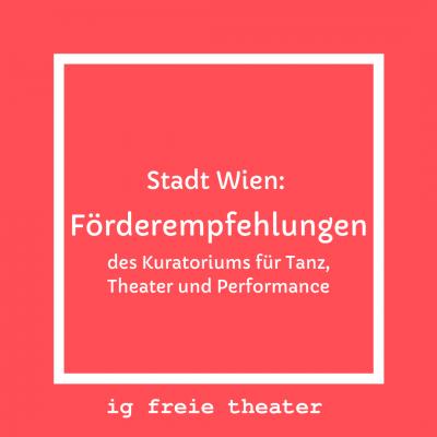 Stadt Wien: Förderempfehlungen des Kuratoriums für Tanz, Theater und Performance